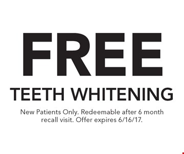 Free teeth whitening. New Patients Only. Redeemable after 6 month recall visit. Offer expires 6/16/17.