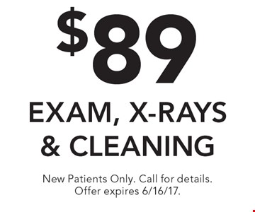 $89 exam, x-rays & cleaning. New Patients Only. Call for details. Offer expires 6/16/17.