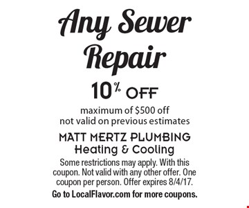 10% OFF Any Sewer Repair. Maximum of $500 off. Not valid on previous estimates. Some restrictions may apply. With this coupon. Not valid with any other offer. One coupon per person. Offer expires 8/4/17. Go to LocalFlavor.com for more coupons.