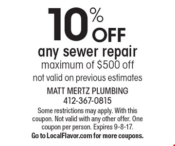 10% OFF any sewer repair, maximum of $500 off, not valid on previous estimates. Some restrictions may apply. With this coupon. Not valid with any other offer. One coupon per person. Expires 9-8-17.Go to LocalFlavor.com for more coupons.