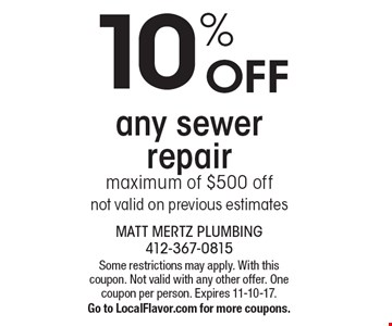 10% OFF any sewer repair maximum of $500 offnot valid on previous estimates. Some restrictions may apply. With this coupon. Not valid with any other offer. One coupon per person. Expires 11-10-17.Go to LocalFlavor.com for more coupons.