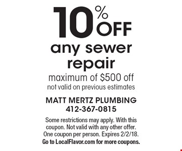 10%OFF any sewer repair maximum of $500 off not valid on previous estimates. Some restrictions may apply. With this coupon. Not valid with any other offer. One coupon per person. Expires 2/2/18. Go to LocalFlavor.com for more coupons.