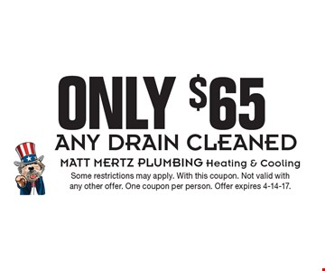 Only $65 any drain cleaned. Some restrictions may apply. With this coupon. Not valid with any other offer. One coupon per person. Offer expires 4-14-17.