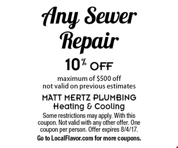 10% Off Any Sewer Repair. Maximum of $500 off not valid on previous estimates. Some restrictions may apply. With this coupon. Not valid with any other offer. One coupon per person. Offer expires 8/4/17. Go to LocalFlavor.com for more coupons.