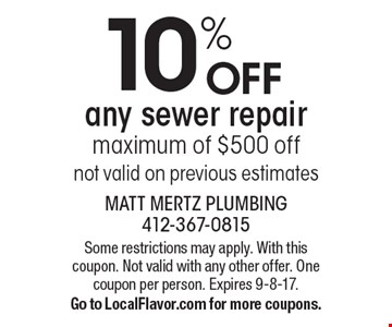 10% off any sewer repair maximum of $500 off. Not valid on previous estimates. Some restrictions may apply. With this coupon. Not valid with any other offer. One coupon per person. Expires 9-8-17. Go to LocalFlavor.com for more coupons.