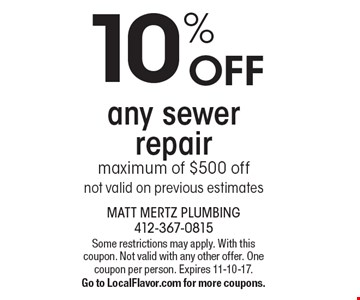 10% OFF any sewer repair. Maximum of $500 off. Not valid on previous estimates. Some restrictions may apply. With this coupon. Not valid with any other offer. One coupon per person. Expires 11-10-17. Go to LocalFlavor.com for more coupons.