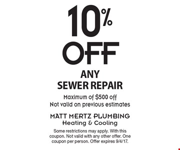 10% off any sewer repair. Maximum of $500 off. Not valid on previous estimates. Some restrictions may apply. With this coupon. Not valid with any other offer. One coupon per person. Offer expires 9/4/17.