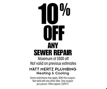 10% Off Any Sewer Repair. Maximum of $500 off. Not valid on previous estimates. Some restrictions may apply. With this coupon. Not valid with any other offer. One coupon per person. Offer expires 10/9/17.