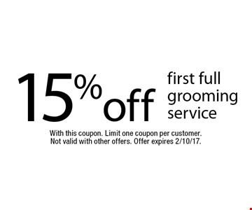 15% off first full grooming service. With this coupon. Limit one coupon per customer. Not valid with other offers. Offer expires 2/10/17.