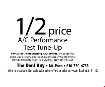 1/2 price A/C Performance Test Tune-Up. For currently functioning A/C systems. Helps provide cooler, quieter A/C operation & contains UV tracer dye to provide leak detection. Reg $120.00 - Now Only $59.95. With this coupon. Not valid with other offers or prior services. Expires 8-31-17.