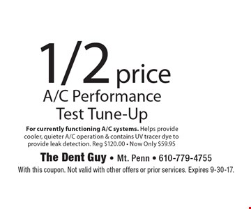 1/2 price A/C Performance Test Tune-Up. For currently functioning A/C systems. Helps provide cooler, quieter A/C operation & contains UV tracer dye to provide leak detection. Reg $120.00 - Now Only $59.95. With this coupon. Not valid with other offers or prior services. Expires 9-30-17.