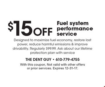 $15 Off Fuel system performance service. Designed to maximize fuel economy, restore lost power, reduce harmful emissions & improve drivability. Regularly $99.99. Ask about our lifetime protection plan with service. With this coupon. Not valid with other offers or prior services. Expires 12-31-17.