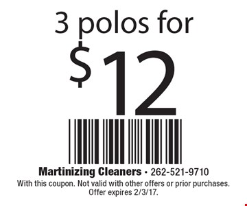$ 12 3 polos for. With this coupon. Not valid with other offers or prior purchases. Offer expires 2/3/17.