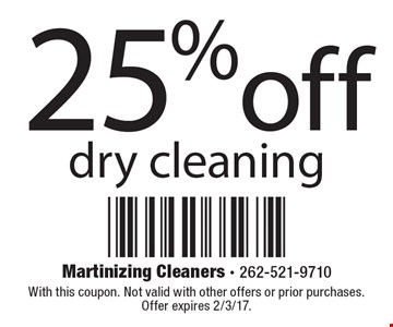 25% off dry cleaning. With this coupon. Not valid with other offers or prior purchases. Offer expires 2/3/17.