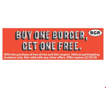 Buy One Burger, Get One Free. With the purchase of two drinks and this coupon. Offer expires 12/31/16.