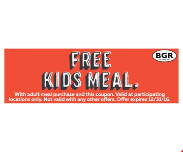 Free Kids Meal. With adult meal purchase and this coupon. Offer expires 12/31/16.