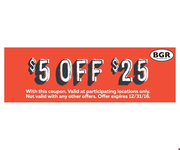 $5 OFF $25. With this coupon. Offer expires 12/31/16.
