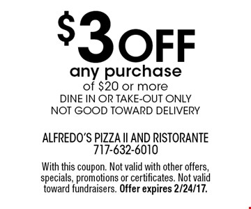 $3 off any purchase of $20 or more Dine in or take-out only Not good toward delivery. With this coupon. Not valid with other offers, specials, promotions or certificates. Not valid toward fundraisers. Offer expires 2/24/17.