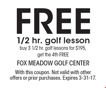 Free 1/2 hr. golf lesson – Buy 3 1/2 hr. golf lessons for $195, get the 4th FREE. With this coupon. Not valid with other offers or prior purchases. Expires 3-31-17.