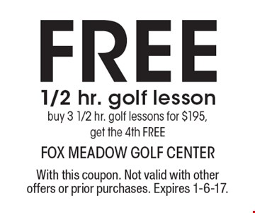Free 1/2 hr. golf lessonbuy 3 1/2 hr. golf lessons for $195, get the 4th FREE. With this coupon. Not valid with other offers or prior purchases. Expires 1-6-17.