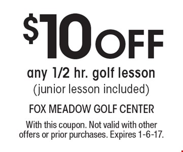 $10 Off any 1/2 hr. golf lesson(junior lesson included). With this coupon. Not valid with other offers or prior purchases. Expires 1-6-17.