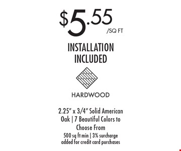 $5.55/sq ft installation included. 2.25