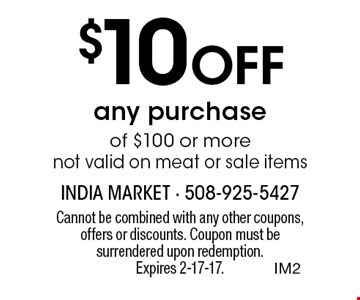 $10 Off any purchase of $100 or more. Not valid on meat or sale items. Cannot be combined with any other coupons, offers or discounts. Coupon must be surrendered upon redemption.Expires 2-17-17.