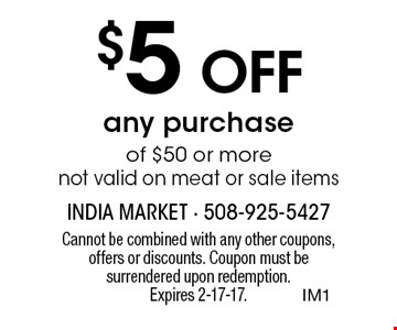 $5 Off any purchase of $50 or more. Not valid on meat or sale items. Cannot be combined with any other coupons, offers or discounts. Coupon must be surrendered upon redemption.Expires 2-17-17.