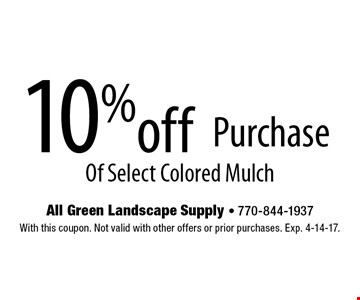 10% off purchase of select colored mulch. With this coupon. Not valid with other offers or prior purchases. Exp. 4-14-17.