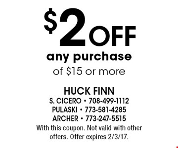 $2 Off any purchase of $15 or more. With this coupon. Not valid with other offers. Offer expires 2/3/17.