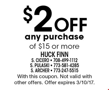 $2 Off any purchase of $15 or more. With this coupon. Not valid with other offers. Offer expires 3/10/17.