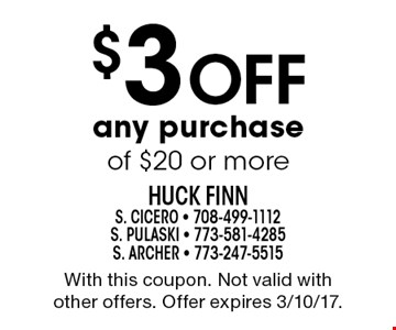 $3 Off any purchase of $20 or more. With this coupon. Not valid with other offers. Offer expires 3/10/17.