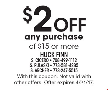 $2 Off any purchase of $15 or more. With this coupon. Not valid with other offers. Offer expires 4/21/17.
