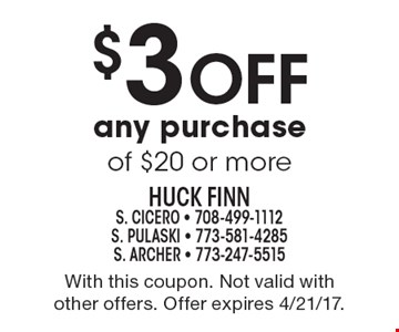 $3 Off any purchase of $20 or more. With this coupon. Not valid with other offers. Offer expires 4/21/17.