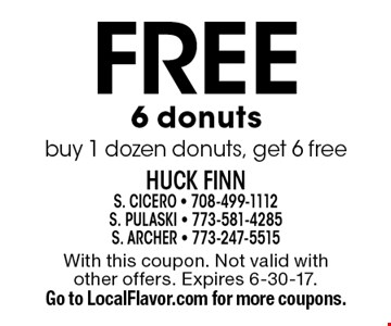 Free 6 donuts. Buy 1 dozen donuts, get 6 free. With this coupon. Not valid with other offers. Expires 6-30-17. Go to LocalFlavor.com for more coupons.