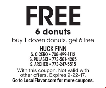 Free 6 donuts buy 1 dozen donuts, get 6 free. With this coupon. Not valid with other offers. Expires 9-22-17. Go to LocalFlavor.com for more coupons.