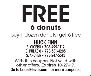 Free 6 donuts buy 1 dozen donuts, get 6 free. With this coupon. Not valid with other offers. Expires 10-27-17. Go to LocalFlavor.com for more coupons.