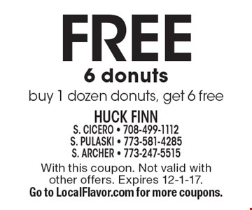 Free 6 donuts. Buy 1 dozen donuts, get 6 free. With this coupon. Not valid with other offers. Expires 12-1-17. Go to LocalFlavor.com for more coupons.