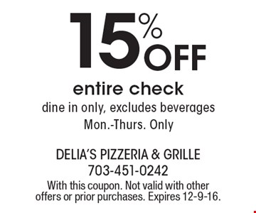 15% Off entire check, dine in only, excludes beverages. Mon.-Thurs. Only. With this coupon. Not valid with other offers or prior purchases. Expires 12-9-16.