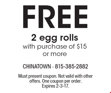 Free 2 egg rolls with purchase of $15 or more. Must present coupon. Not valid with other offers. One coupon per order.Expires 2-3-17.