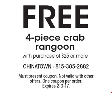 Free 4-piece crab rangoon with purchase of $25 or more. Must present coupon. Not valid with other offers. One coupon per order.Expires 2-3-17.