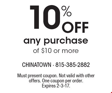 10% Off any purchase of $10 or more. Must present coupon. Not valid with other offers. One coupon per order.Expires 2-3-17.