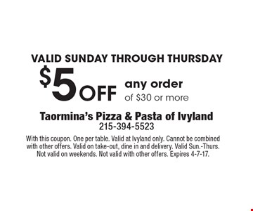 Valid Sunday Through Thursday $5 off any order of $30 or more. With this coupon. One per table. Valid at Ivyland only. Cannot be combined with other offers. Valid on take-out, dine in and delivery. Valid Sun.-Thurs. Not valid on weekends. Not valid with other offers. Expires 4-7-17.