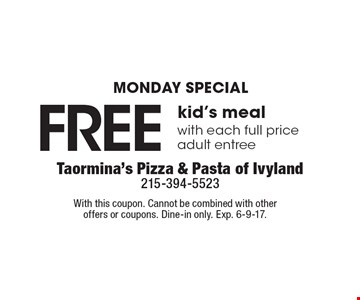 MONDAY SPECIAL - FREE kid's meal with each full price adult entree. With this coupon. Cannot be combined with other offers or coupons. Dine-in only. Exp. 6-9-17.