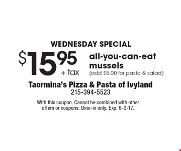 WEDNESDAY SPECIAL - $15.95 + tax all-you-can-eat mussels (add $5.00 for pasta & salad). With this coupon. Cannot be combined with other offers or coupons. Dine-in only. Exp. 6-9-17.