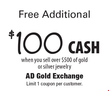 Free Additional $100 CASH when you sell over $500 of gold or silver jewelry. Limit 1 coupon per customer.