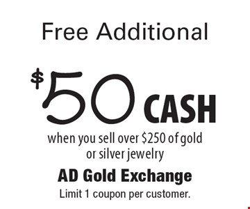 Free Additional $50 CASH when you sell over $250 of gold or silver jewelry. Limit 1 coupon per customer.