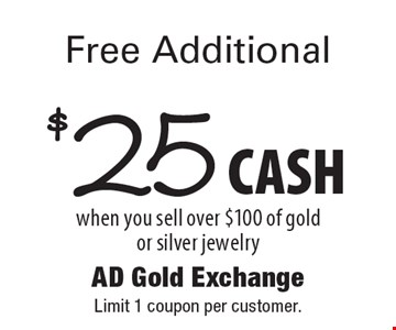 Free Additional $25 CASH when you sell over $100 of gold or silver jewelry. Limit 1 coupon per customer.