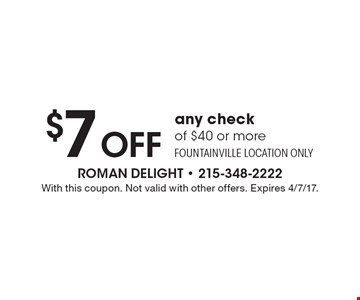 $7 Off any check of $40 or more. Fountainville location only. With this coupon. Not valid with other offers. Expires 4/7/17.