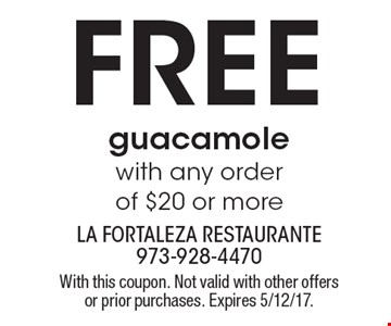 Free guacamole with any order of $20 or more. With this coupon. Not valid with other offers or prior purchases. Expires 5/12/17.